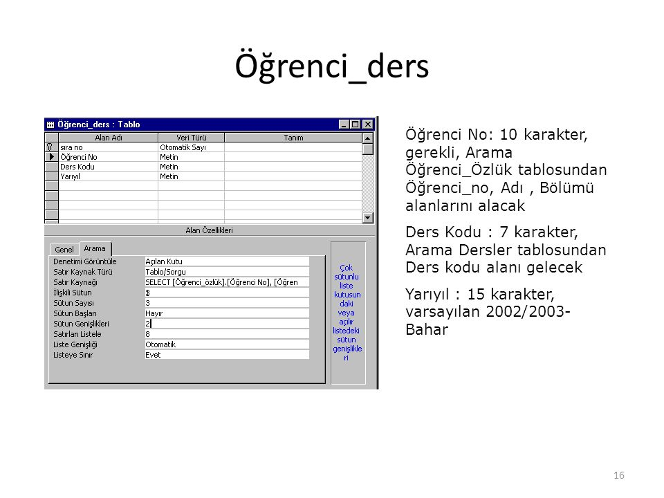Öğrenci_ders Öğrenci No: 10 karakter, gerekli, Arama Öğrenci_Özlük tablosundan Öğrenci_no, Adı , Bölümü alanlarını alacak.