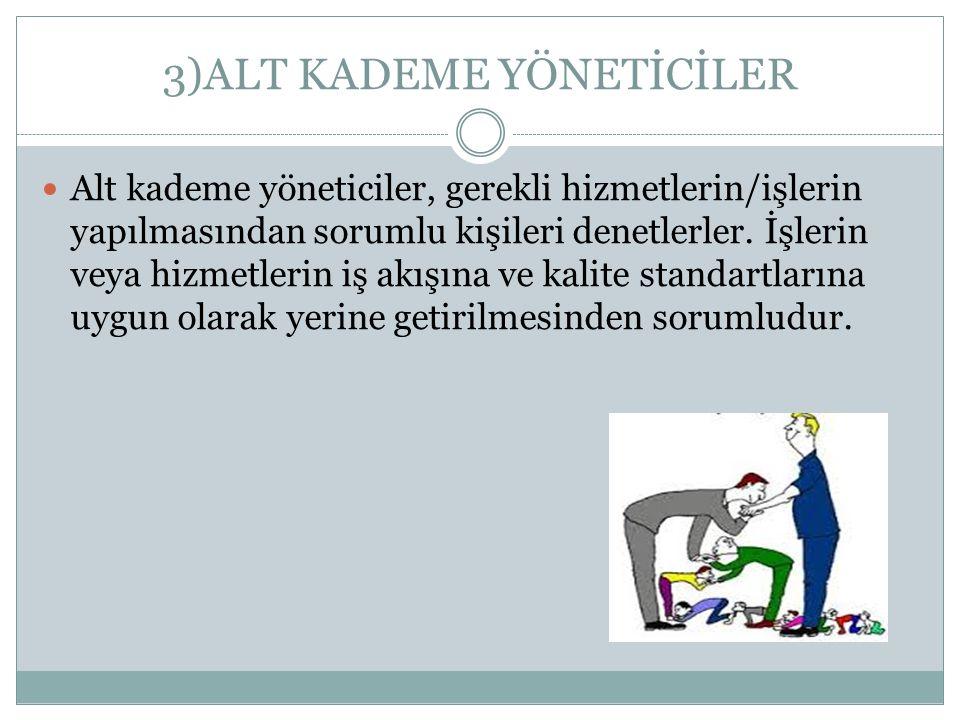 3)ALT KADEME YÖNETİCİLER
