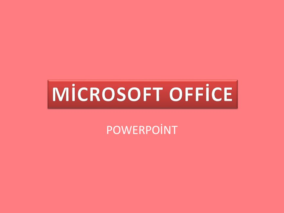 MİCROSOFT OFFİCE POWERPOİNT