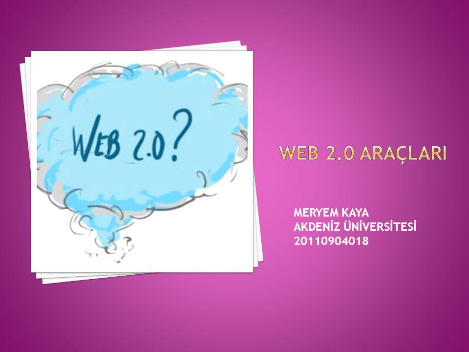 Web 2.0 araçlarI MERYEM KAYA AKDENİZ ÜNİVERSİTESİ 20110904018