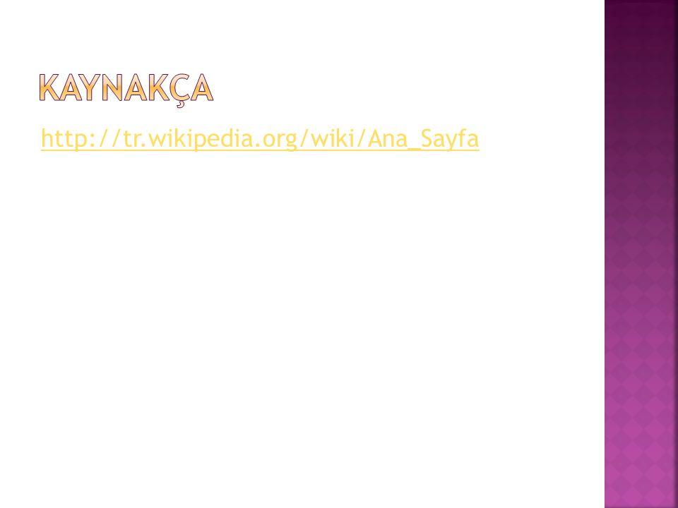 kaynakça http://tr.wikipedia.org/wiki/Ana_Sayfa