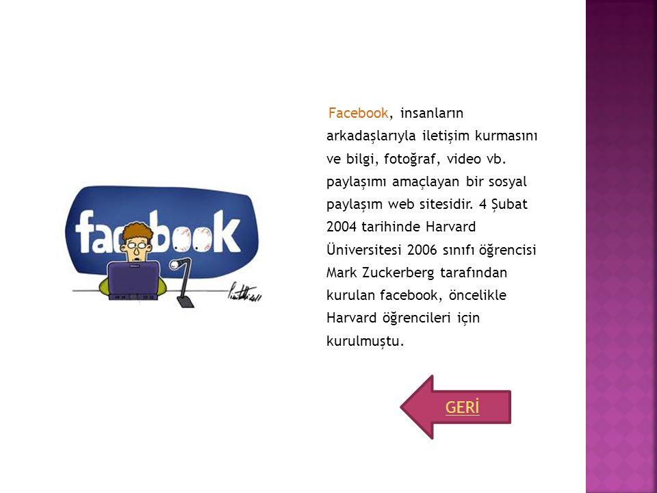 Facebook, insanların arkadaşlarıyla iletişim kurmasını ve bilgi, fotoğraf, video vb. paylaşımı amaçlayan bir sosyal paylaşım web sitesidir. 4 Şubat 2004 tarihinde Harvard Üniversitesi 2006 sınıfı öğrencisi Mark Zuckerberg tarafından kurulan facebook, öncelikle Harvard öğrencileri için kurulmuştu.