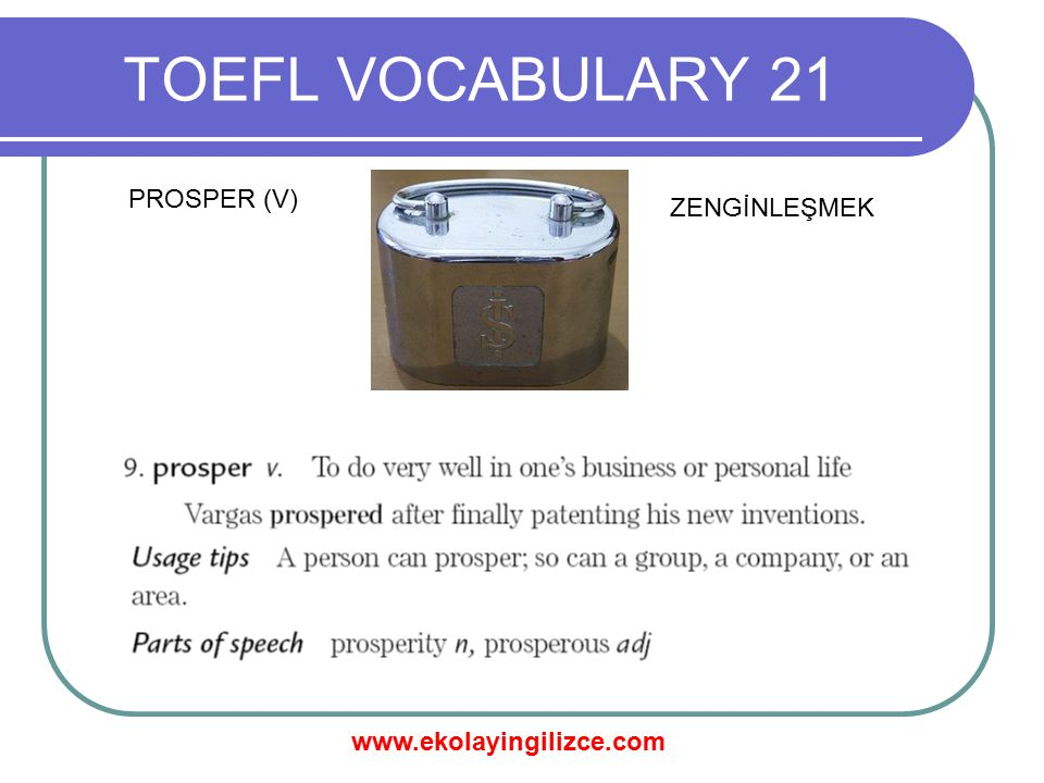 TOEFL VOCABULARY 21 PROSPER (V) ZENGİNLEŞMEK