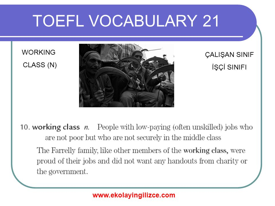 TOEFL VOCABULARY 21 WORKING CLASS (N) ÇALIŞAN SINIF İŞÇİ SINIFI