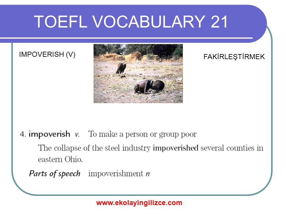 TOEFL VOCABULARY 21 IMPOVERISH (V) FAKİRLEŞTİRMEK