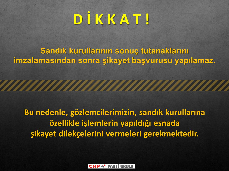 D İ K K A T ! Sandık kurullarının sonuç tutanaklarını imzalamasından sonra şikayet başvurusu yapılamaz.