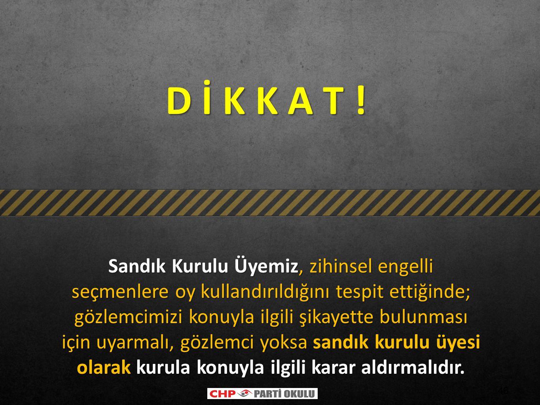 D İ K K A T !
