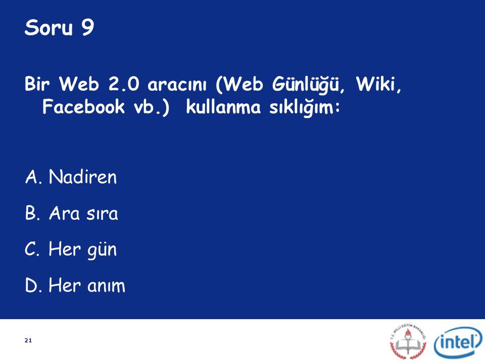 Soru 9 Bir Web 2.0 aracını (Web Günlüğü, Wiki, Facebook vb.) kullanma sıklığım: Nadiren. Ara sıra.