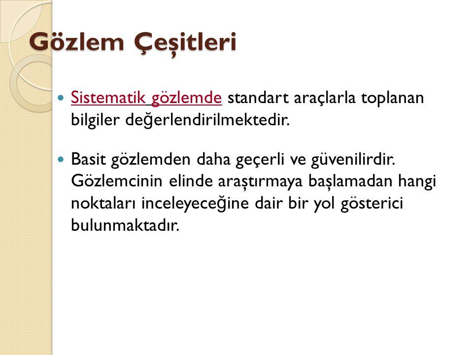 Gözlem Çeşitleri Sistematik gözlemde standart araçlarla toplanan bilgiler değerlendirilmektedir.