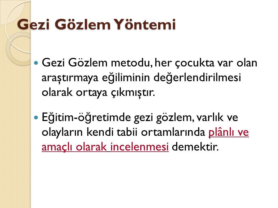 Gezi Gözlem Yöntemi Gezi Gözlem metodu, her çocukta var olan araştırmaya eğiliminin değerlendirilmesi olarak ortaya çıkmıştır.