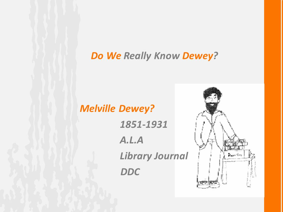 Do We Really Know Dewey Melville Dewey 1851-1931 A.L.A Library Journal DDC