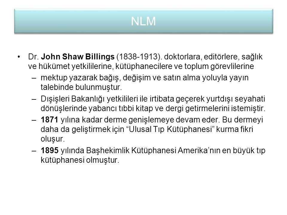 NLM Dr. John Shaw Billings (1838-1913). doktorlara, editörlere, sağlık ve hükümet yetkililerine, kütüphanecilere ve toplum görevlilerine.