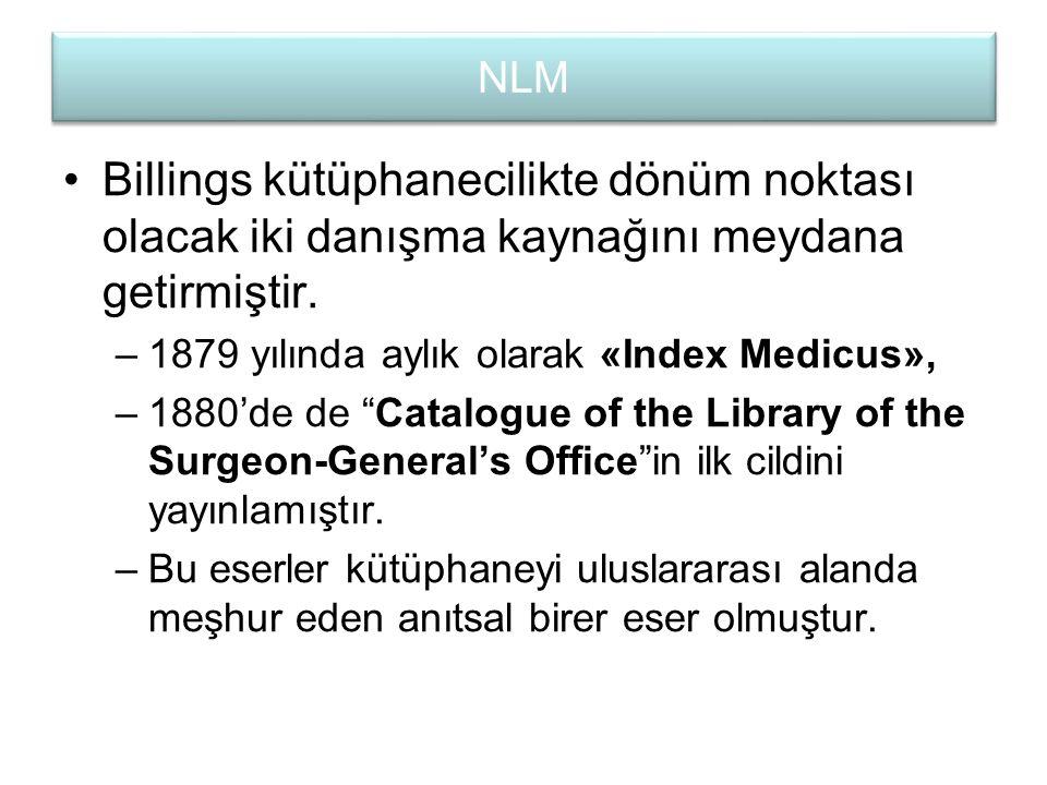 NLM Billings kütüphanecilikte dönüm noktası olacak iki danışma kaynağını meydana getirmiştir. 1879 yılında aylık olarak «Index Medicus»,