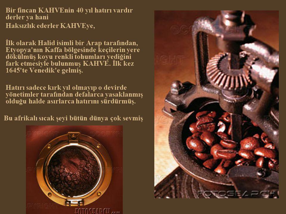 Bir fincan KAHVEnin 40 yıl hatırı vardır derler ya hani