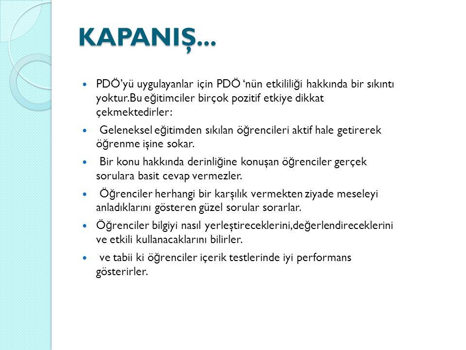 KAPANIŞ... PDÖ'yü uygulayanlar için PDÖ 'nün etkililiği hakkında bir sıkıntı yoktur.Bu eğitimciler birçok pozitif etkiye dikkat çekmektedirler: