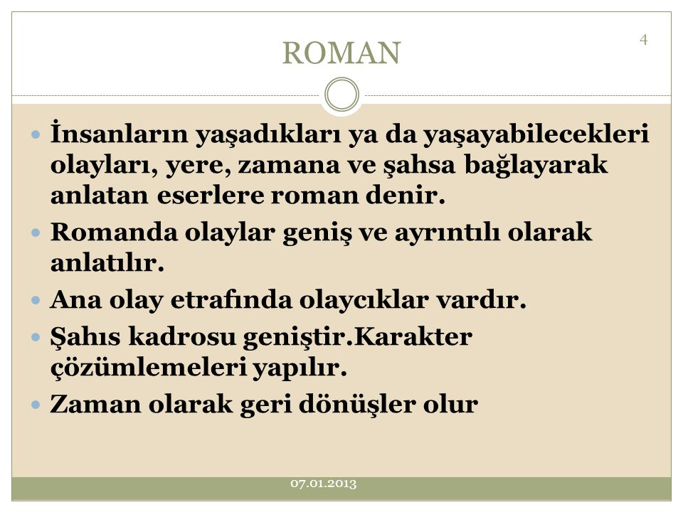 ROMAN İnsanların yaşadıkları ya da yaşayabilecekleri olayları, yere, zamana ve şahsa bağlayarak anlatan eserlere roman denir.