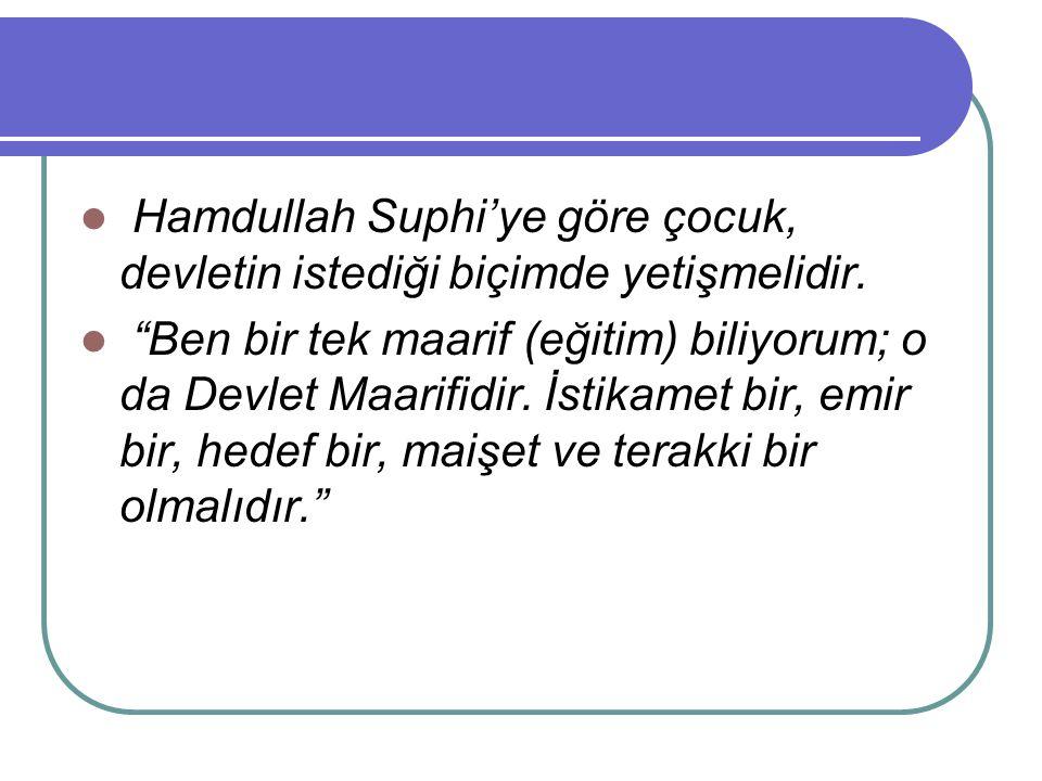 Hamdullah Suphi'ye göre çocuk, devletin istediği biçimde yetişmelidir.