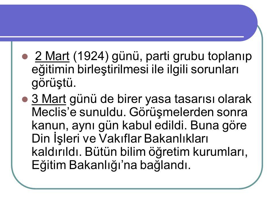 2 Mart (1924) günü, parti grubu toplanıp eğitimin birleştirilmesi ile ilgili sorunları görüştü.