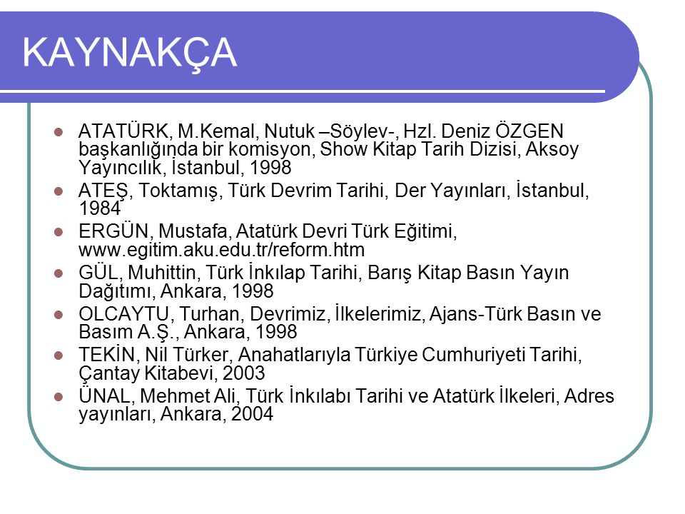 KAYNAKÇA ATATÜRK, M.Kemal, Nutuk –Söylev-, Hzl. Deniz ÖZGEN başkanlığında bir komisyon, Show Kitap Tarih Dizisi, Aksoy Yayıncılık, İstanbul, 1998.