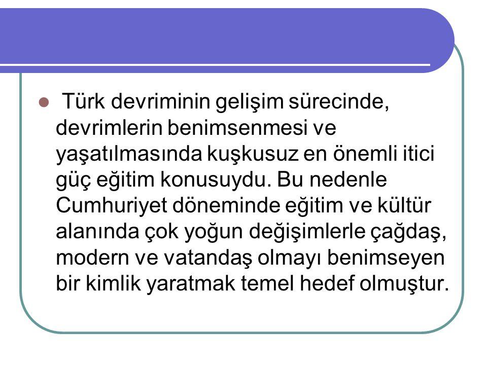 Türk devriminin gelişim sürecinde, devrimlerin benimsenmesi ve yaşatılmasında kuşkusuz en önemli itici güç eğitim konusuydu.