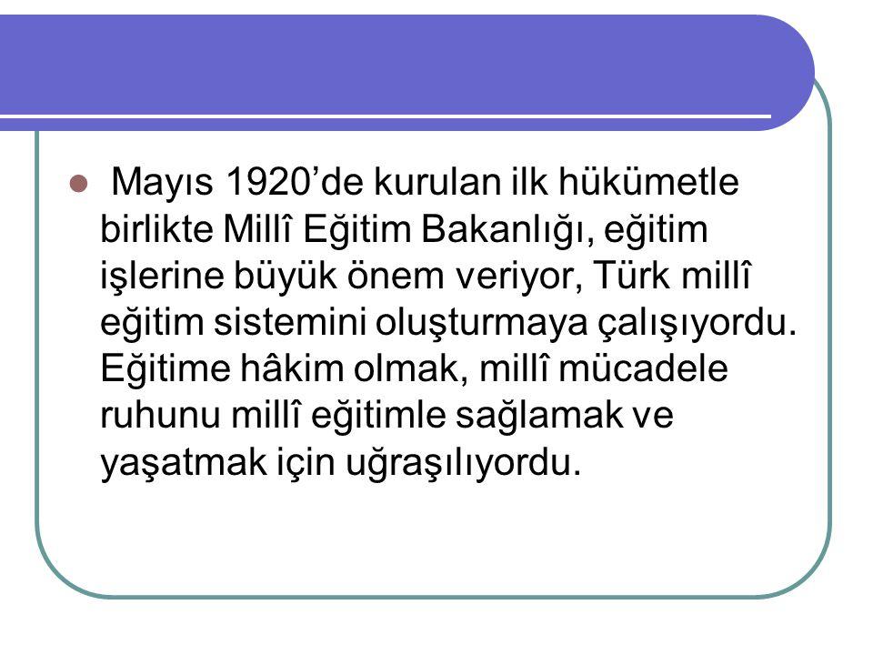 Mayıs 1920'de kurulan ilk hükümetle birlikte Millî Eğitim Bakanlığı, eğitim işlerine büyük önem veriyor, Türk millî eğitim sistemini oluşturmaya çalışıyordu.