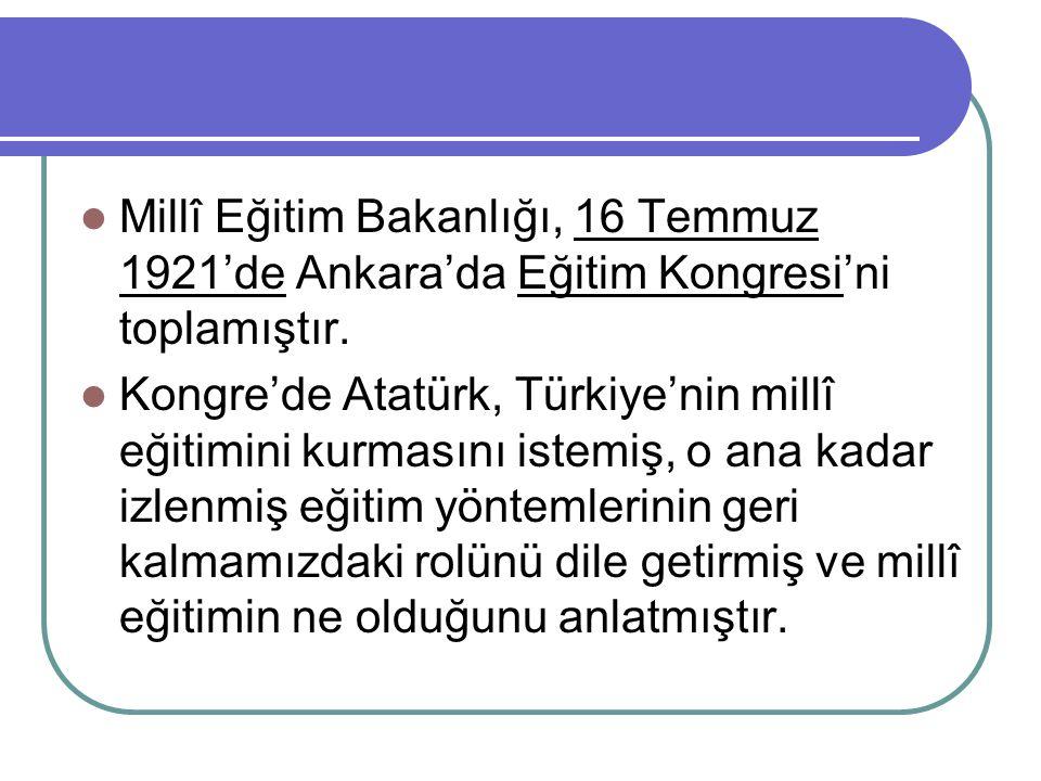 Millî Eğitim Bakanlığı, 16 Temmuz 1921'de Ankara'da Eğitim Kongresi'ni toplamıştır.