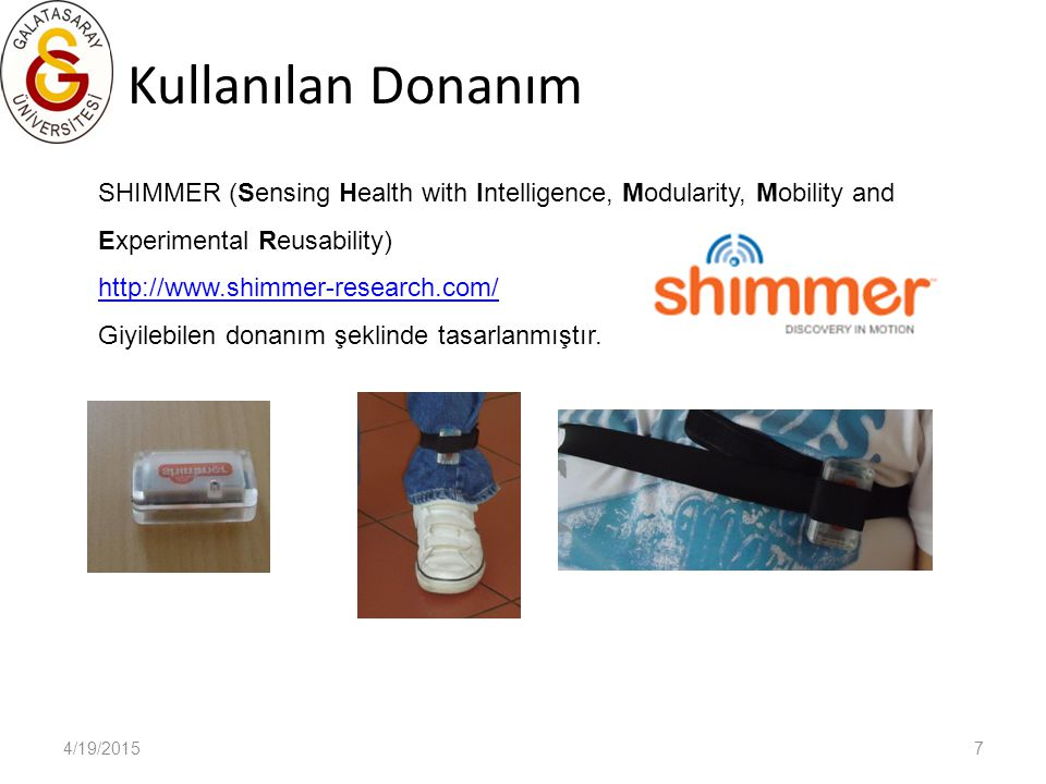 Kullanılan Donanım SHIMMER (Sensing Health with Intelligence, Modularity, Mobility and Experimental Reusability)