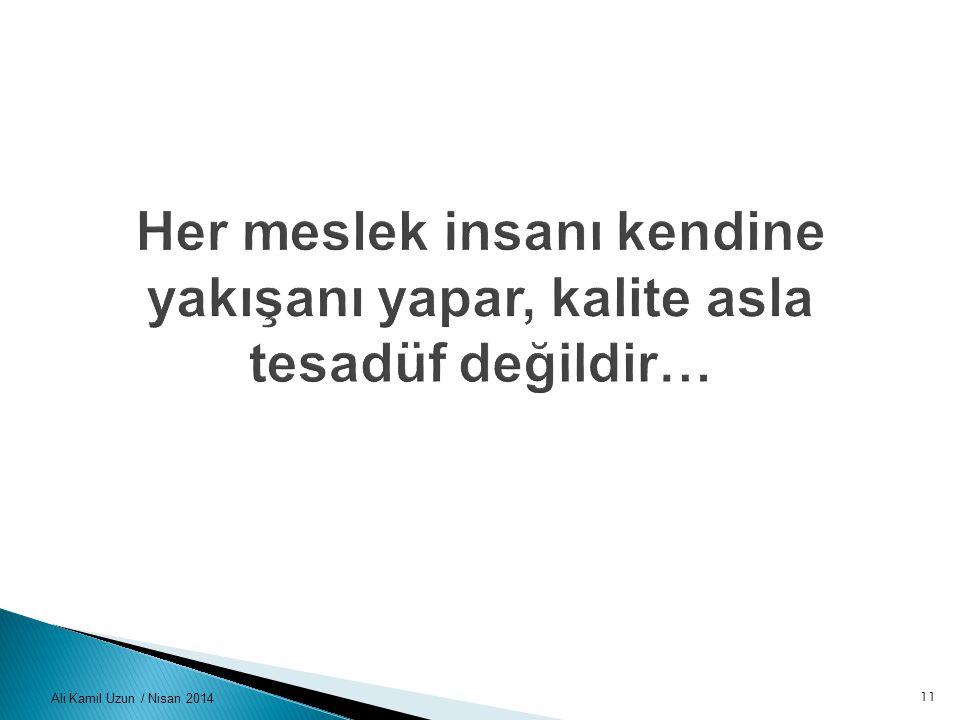 Her meslek insanı kendine yakışanı yapar, kalite asla tesadüf değildir…