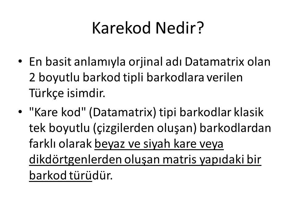 Karekod Nedir En basit anlamıyla orjinal adı Datamatrix olan 2 boyutlu barkod tipli barkodlara verilen Türkçe isimdir.