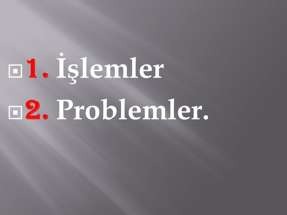 1. İşlemler 2. Problemler.