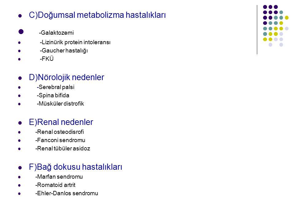 -Galaktozemi C)Doğumsal metabolizma hastalıkları D)Nörolojik nedenler
