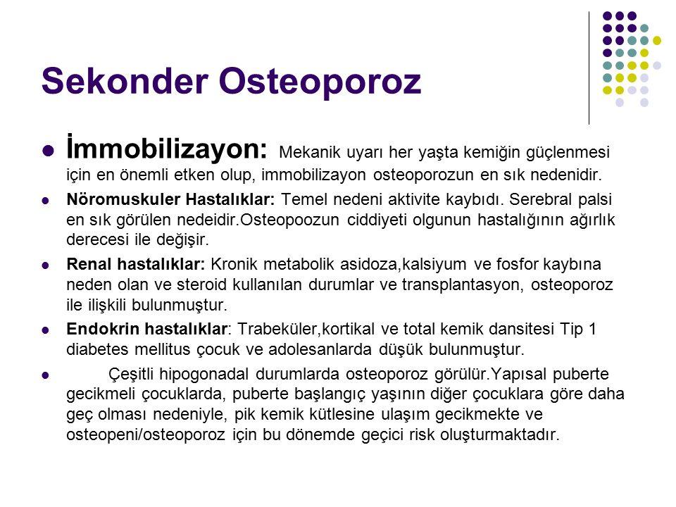 Sekonder Osteoporoz İmmobilizayon: Mekanik uyarı her yaşta kemiğin güçlenmesi için en önemli etken olup, immobilizayon osteoporozun en sık nedenidir.