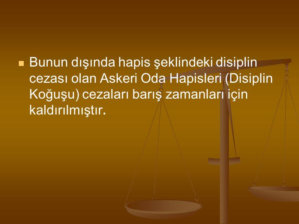 Bunun dışında hapis şeklindeki disiplin cezası olan Askeri Oda Hapisleri (Disiplin Koğuşu) cezaları barış zamanları için kaldırılmıştır.