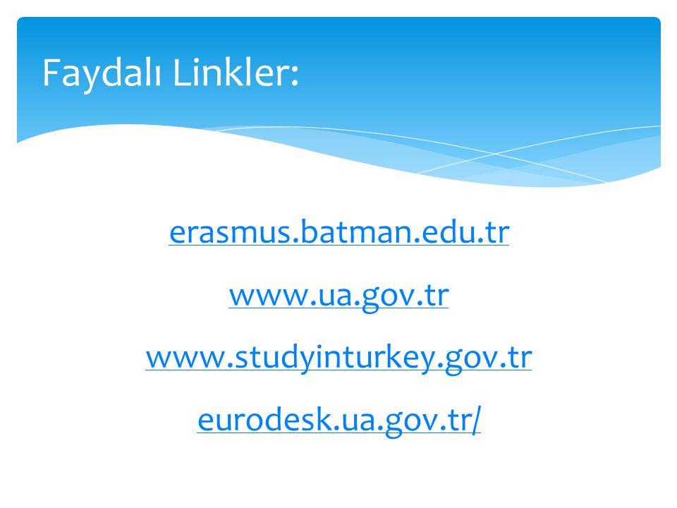 Faydalı Linkler: erasmus.batman.edu.tr www.ua.gov.tr www.studyinturkey.gov.tr eurodesk.ua.gov.tr/