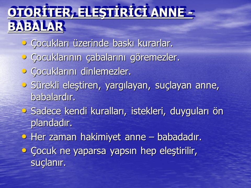 OTORİTER, ELEŞTİRİCİ ANNE - BABALAR