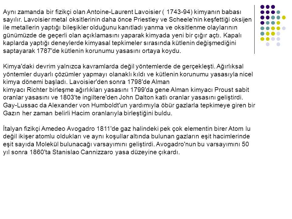 Aynı zamanda bir fizikçi olan Antoine-Laurent Lavoisier ( 1743-94) kimyanın babası sayılır.
