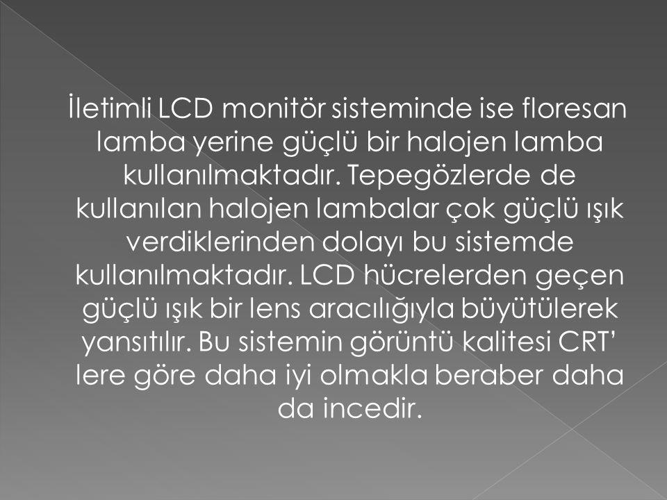 İletimli LCD monitör sisteminde ise floresan lamba yerine güçlü bir halojen lamba kullanılmaktadır.