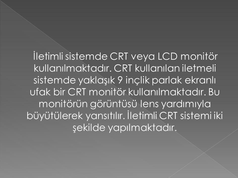 İletimli sistemde CRT veya LCD monitör kullanılmaktadır