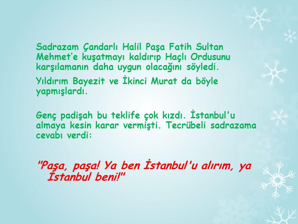 Paşa, paşa! Ya ben İstanbul u alırım, ya İstanbul beni!