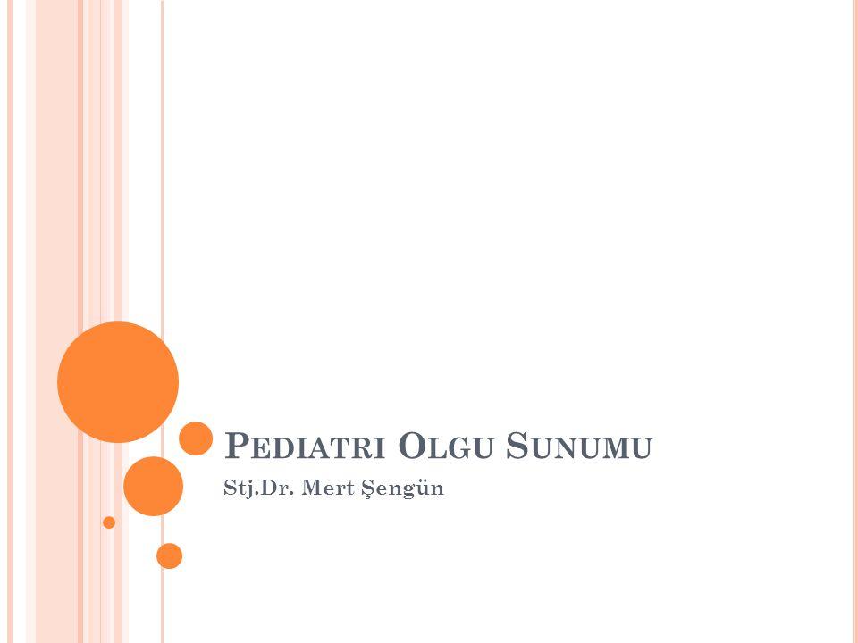 Pediatri Olgu Sunumu Stj.Dr. Mert Şengün