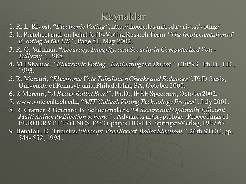 Kaynaklar 1. R. L. Rivest, Electronic Voting , http://theory.lcs.mit.edu/~rivest/voting/