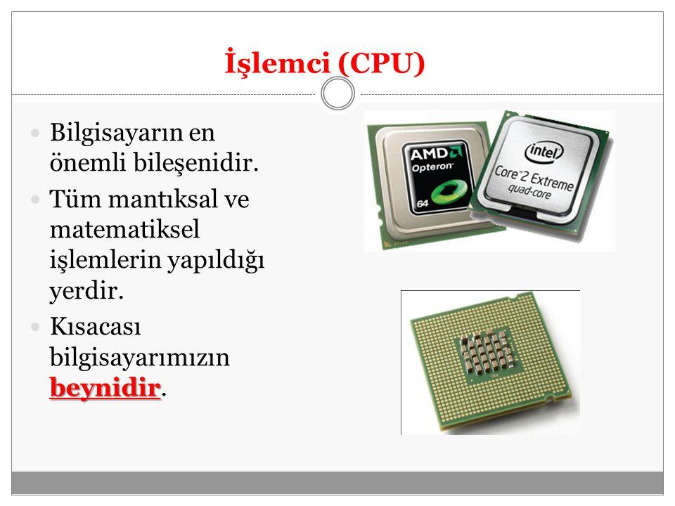 İşlemci (CPU) Bilgisayarın en önemli bileşenidir.