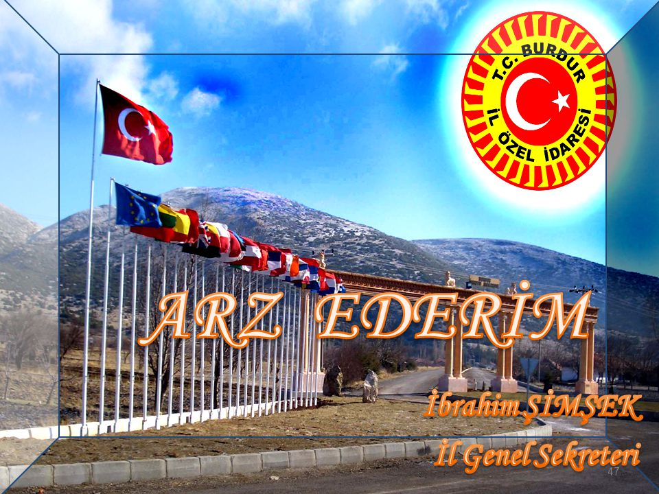 ARZ EDERİM İbrahim ŞİMŞEK İl Genel Sekreteri 47 47