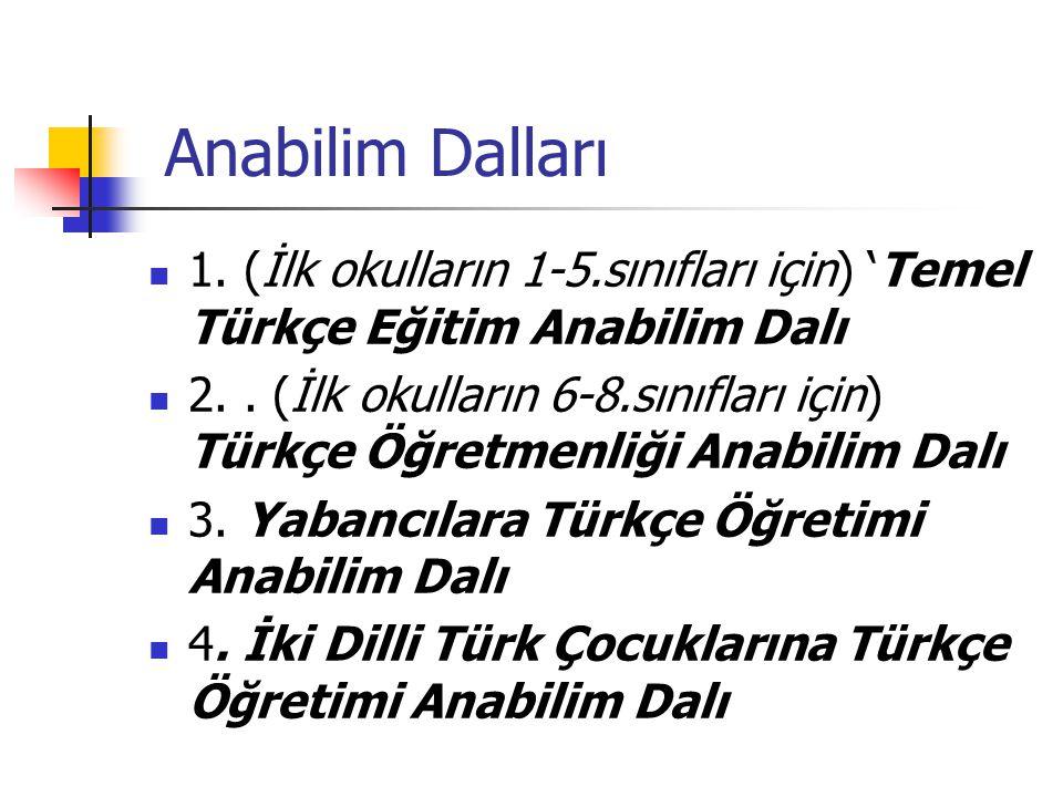 Anabilim Dalları 1. (İlk okulların 1-5.sınıfları için) 'Temel Türkçe Eğitim Anabilim Dalı.