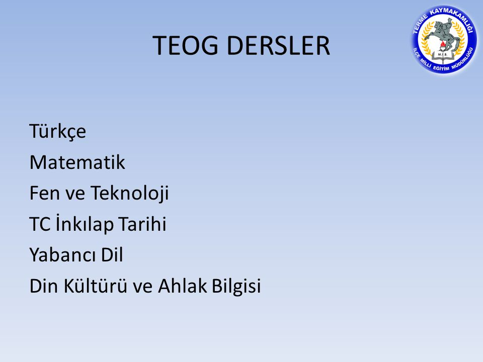 TEOG DERSLER Türkçe Matematik Fen ve Teknoloji TC İnkılap Tarihi Yabancı Dil Din Kültürü ve Ahlak Bilgisi