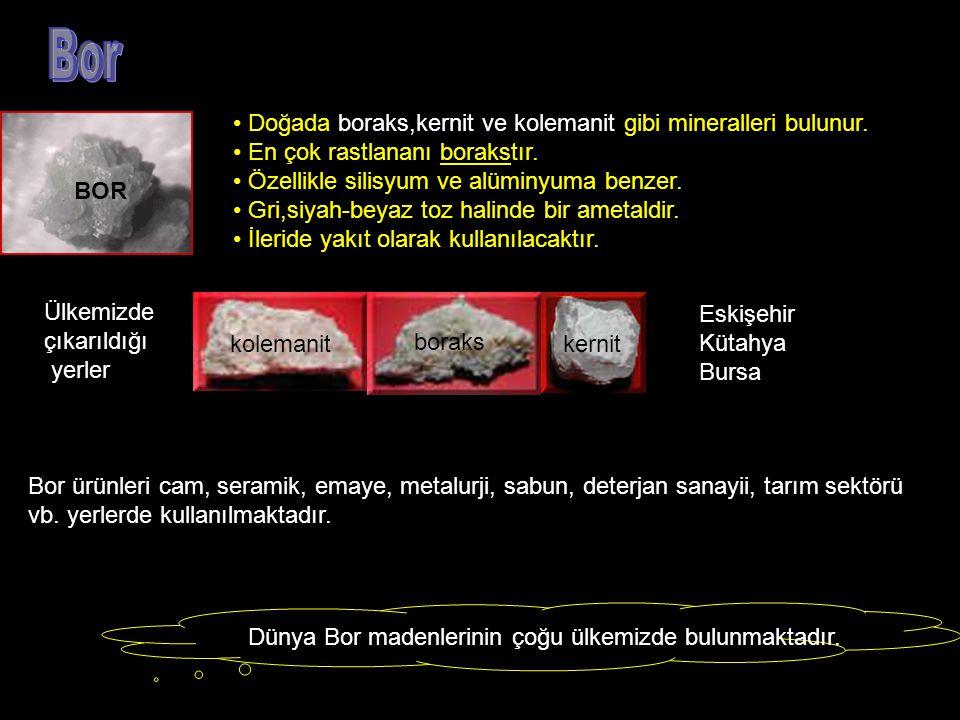 Bor Doğada boraks,kernit ve kolemanit gibi mineralleri bulunur.