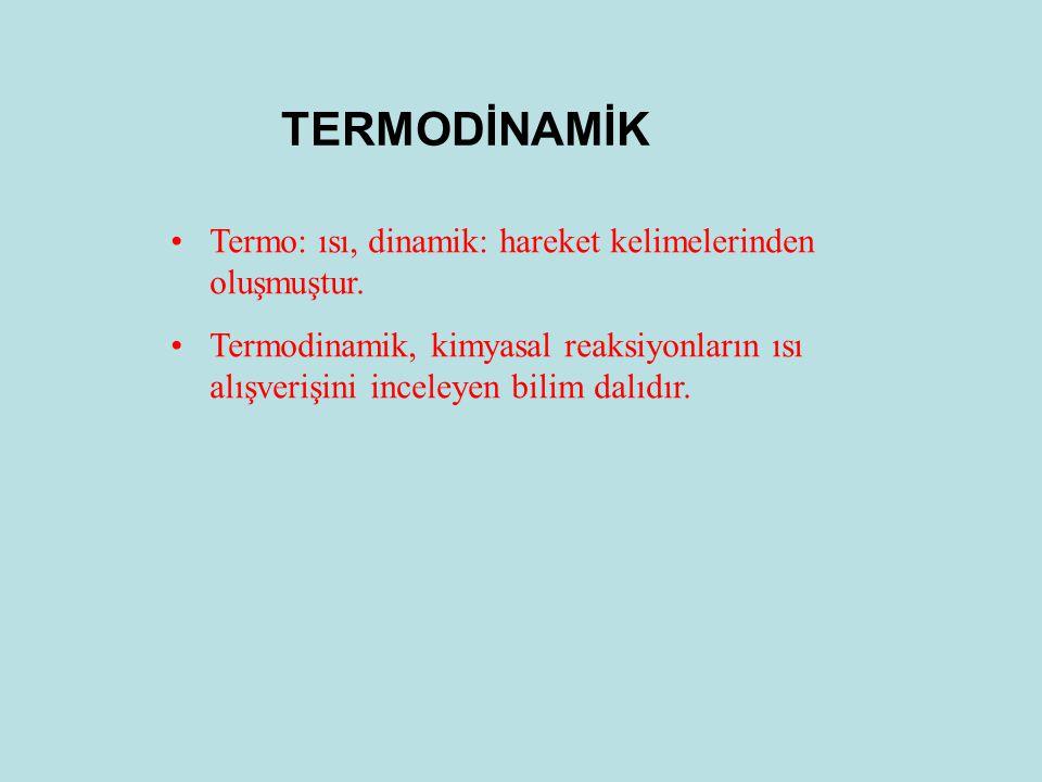 TERMODİNAMİK Termo: ısı, dinamik: hareket kelimelerinden oluşmuştur.