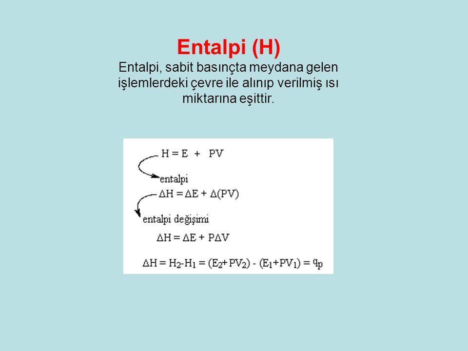 Entalpi (H) Entalpi, sabit basınçta meydana gelen işlemlerdeki çevre ile alınıp verilmiş ısı miktarına eşittir.