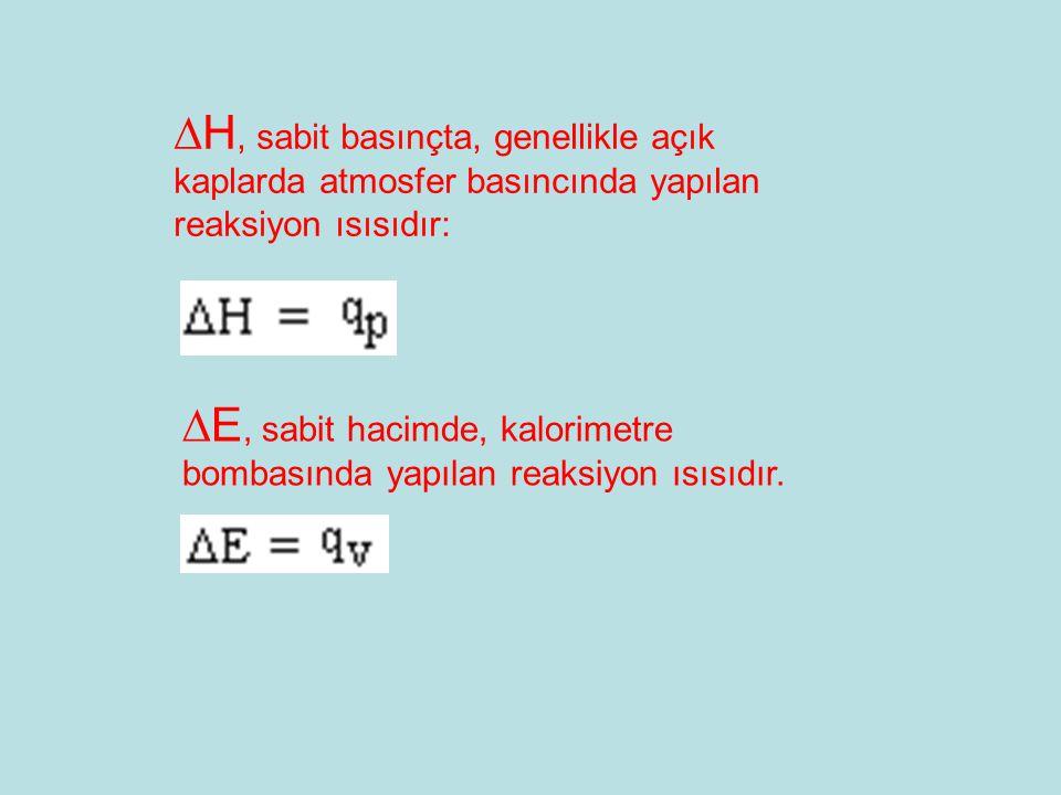 H, sabit basınçta, genellikle açık kaplarda atmosfer basıncında yapılan reaksiyon ısısıdır: