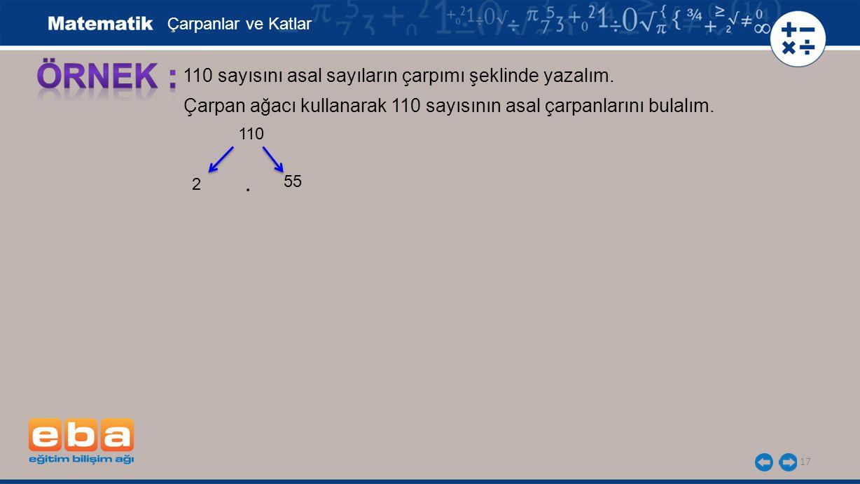ÖRNEK : . 110 sayısını asal sayıların çarpımı şeklinde yazalım.